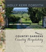 Country Gardens, Country Hospitality A Visit to Australia's Best - Holly Kerr Forsyth