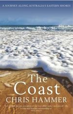 Coast, The A Journey Along Australia's Eastern Shores - Chris Hammer