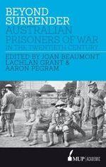 Beyond Surrender : Australian Prisoners of War 1915-53