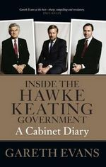Inside the Hawke-Keating Government  : A Cabinet Diary - Gareth Evans