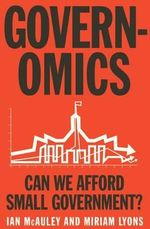 Governomics : Can We Afford Small Government? - Ian McAuley