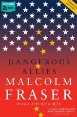Dangerous Allies - Malcolm Fraser