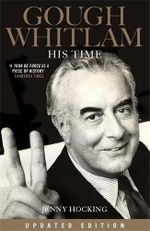 Gough Whitlam : His Time Updated Edition - Jenny Hocking