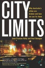 City Limits Why Australian Cities are Broken and How We Fix Them - Jane-Frances Kelly
