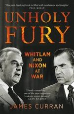 Unholy Fury : The US Alliance and the Whitlam-Nixon Crisis - James Curran