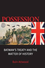 Possession : Batman's Treaty and the Matter of History - Bain Attwood