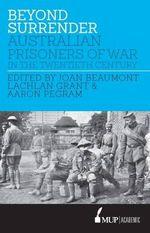 Beyond Surrender Australian Prisoners of War 191553 - Joan/Grant, Lachlan/Pegram, Aaron Beaumont