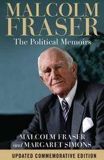 Malcolm Fraser the Political Memoirs - Malcolm/Simons, Margaret Fraser