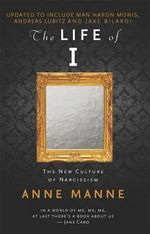Life of I Updated Edition, the the New Culture of Narcissism - Anne Manne