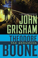 Theodore Boone : The Abduction : Theodore Boone Series : Book 2  - John Grisham