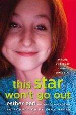 This Star Won't Go Out : The Life and Words of Esther Grace Earl - Esther Earl