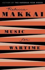 Music for Wartime : Stories - Rebecca Makkai