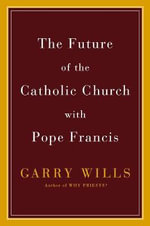 The Future of the Catholic Church with Pope Francis - Garry Wills