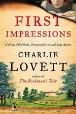 First Impressions : A Novel of Old Books, Unexpected Love, and Jane Austen - Charlie Lovett
