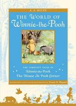 The World of Pooh : The Complete Winnie-The-Pooh and the House at Pooh Corner - A. A. Milne