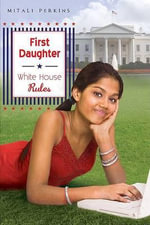 First Daughter : White House Rules - Mitali Perkins
