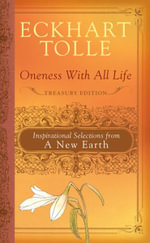 Oneness with All Life : Inspirational Selections from a New Earth - Eckhart Tolle