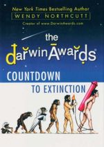 The Darwin Awards Countdown to Extinction : Darwin Awards - Wendy Northcutt