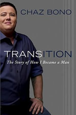 Transition : The Story of How I Became a Man - Chaz Bono