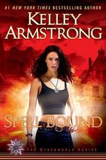 Spell Bound : Women of the Otherworld Series : Book 12 - Kelley Armstrong
