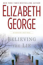 Believing the Lie : A Lynley Novel - Elizabeth George