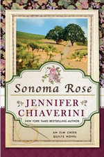 Sonoma Rose : Elm Creek Quilts Novels (Dutton Hardcover) - Jennifer Chiaverini
