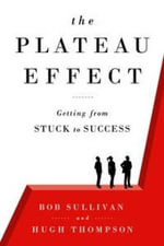The Plateau Effect : Getting from Stuck to Success - Bob Sullivan