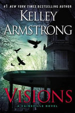 Visions : A Cainsville Novel - Kelley Armstrong