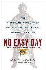 No Easy Day : The Firsthand Account of the Mission that Killed Osama bin Laden - Mark Owen