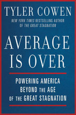 Average Is Over : Powering America Beyond the Age of the Great Stagnation - Tyler Cowen