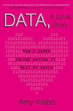 Data, a Love Story : How I Gamed Online Dating to Meet My Match - Amy Webb