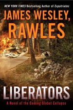 Liberators : A Novel of the Coming Global Collapse - James Wesley Rawles