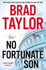No Fortunate Son : A Pike Logan Thriller - Brad Taylor