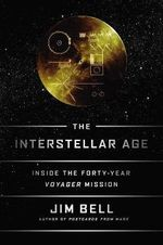 The Interstellar Age : Inside the Forty-Year Voyager Mission - Jim Bell