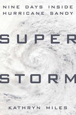 Superstorm : Nine Days Inside Hurricane Sandy - Kathryn Miles