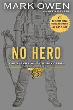 No Hero : The Evolution of a Navy Seal - Mark Owen