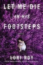 Let Me Die in His Footsteps - Lori Roy