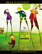 The Tallest of Smalls - Max Lucado