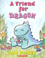 A Friend for Dragon : Dragon's First Tale - Dav Pilkey