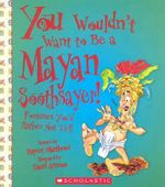 You Wouldn't Want to Be a Mayan Soothsayer! : Fortunes You'd Rather Not Tell - Rupert Matthews