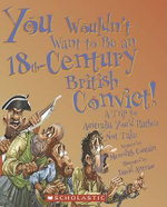 You Wouldn't Want to Be an 18th-Century British Convict! : A Trip to Australia You'd Rather Not Take - Meredith Costain