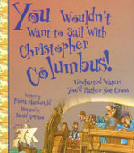 You Wouldn't Want to Sail with Christopher Columbus! : Uncharted Waters You'd Rather Not Cross - Fiona MacDonald