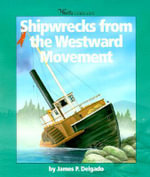 Shipwrecks from the Westward Movement : 000258549 - James P. Delgado