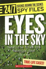 Eyes in the Sky : Satellite Spies Are Watching You! - Lisa Jo Rudy