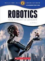 Robotics : From Concept to Consumer - Wil Mara