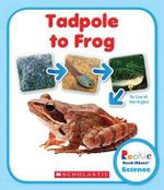 Tadpole to Frog : Rookie Read-About Science (Library) - Lisa M Herrington
