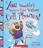 You Wouldn't Want to Live Without Cell Phones - Jim Pipe