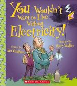 You Wouldn't Want to Live Without Electricity! : You Wouldn't Want to Live Without - Ian Graham
