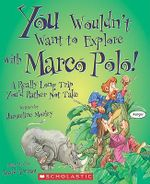 You Wouldn't Want to Explore with Marco Polo! : A Really Long Trip You'd Rather Not Take - Jacqueline Morley