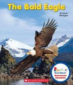 The Bald Eagle : Rookie Read-About: American Symbols - Lisa M Herrington